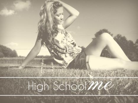 high school me